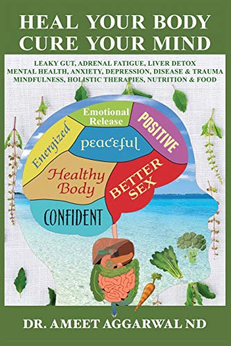 Heal Your Body, Cure Your Mind: Natural Therapies, Foods & Nutrition for Leaky Gut, Adrenal Fatigue, Anxiety, Depression, Mental Health & Trauma