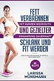 Fett verbrennen – Mit kurzen Workouts und gezielter Ernährung dauerhaft schlank und fit werden - Dein Guide für maximalen Erfolg beim Abnehmen (Stoffwechsel beschleunigen, Bikini Body)