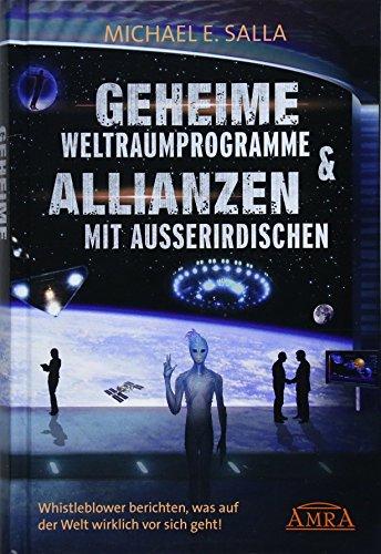 GEHEIME WELTRAUMPROGRAMME & ALLIANZEN MIT AUSSERIRDISCHEN [US-Bestseller in deutscher Übersetzung]