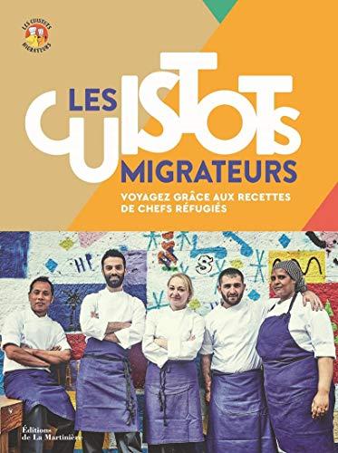 Les cuistots migrateurs - Voyagez grâce aux recettes de chefs réfugiés par Etiennette Savart