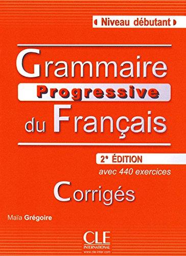 Grammaire Progressive du Français Débutant. avec 440 exercices. Corrigés