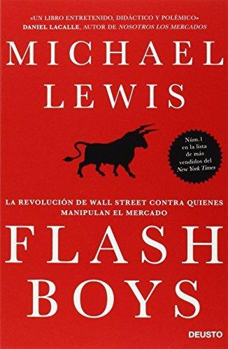 Flash Boys: La revolución de Wall Street contra quienes manipulan el mercado (Deusto) por Michael Lewis
