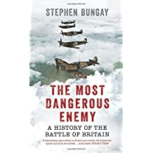 The Most Dangerous Enemy: A History of the Battle of Britain by Stephen Bungay (2015-10-01)