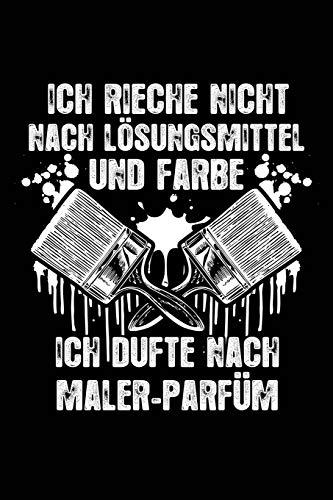 Ich dufte nach Maler-Parfüm: Notizbuch für Maler Maler-in Kfz-Lackierer-in (Kfz-lackierer)
