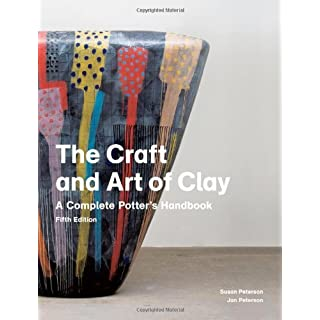 The Craft and Art of Clay: A Complete Potter's Handbook by Susan Peterson (19-Mar-2012) Paperback