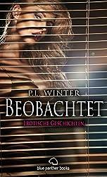 Beobachtet | 12 Erotische Geschichten: Vier Pärchen beobachten andere beim Sex ... (P.L. Winter Roman 2)