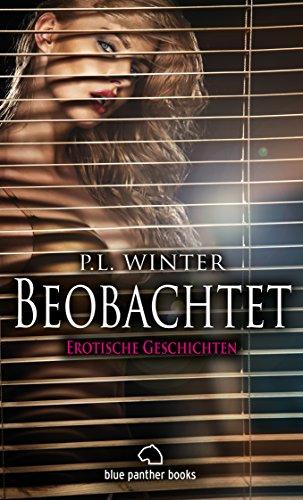 Beobachtet | 12 Erotische Geschichten: Vier Pärchen beobachten andere beim Sex ... (P.L. Winter Roman)