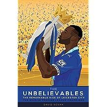 The Unbelievables: The remarkable Rise of Leicester City: 2015/16 Premier League Champions