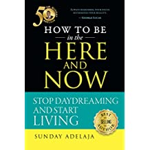 How to be in the Here and Now (English Edition)