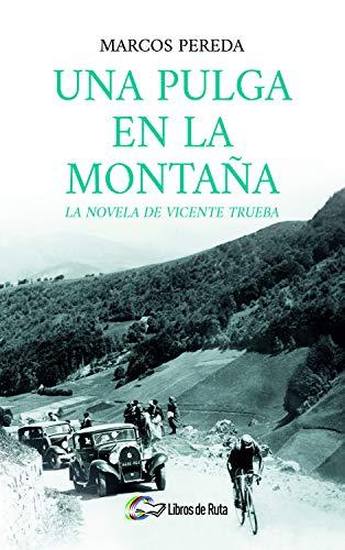 Una pulga en la montaña: La novela de Vicente Trueba por Marcos Pereda Herrera