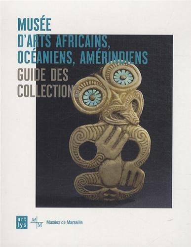 Musée d'arts africains, océaniens, amérindiens : Guide des collections