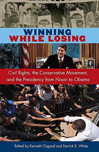 Winning While Losing: Civil Rights, the Conservative Movement and the Presidency from Nixon to Obama (Alan B. Larkin Series on the American Presidency)
