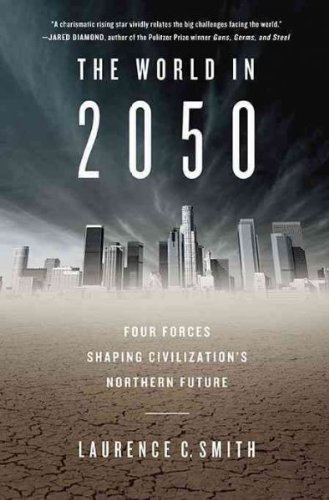 [THE WORLD IN 2050: FOUR FORCES SHAPING CIVILIZATION'S NORTHERN FUTURE] By Smith, Laurence C.(Hardcover) on 23-Sep-2010