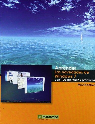 Aprender las Novedades de Windows 7 con 100 ejercicios prácticos (APRENDER.CON 100 EJERCICIOS PRÁCTICOS) por MEDIAactive