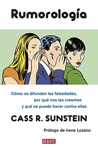Rumorología: Cómo se difunden las falsedades, por qué las creemos y qué hacer contra ellas (Sociedad) por Cass R. Sunstein