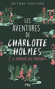 Les aventures de Charlotte Holmes, tome 2 : Le dernier des Moriarty par Brittany Cavallaro