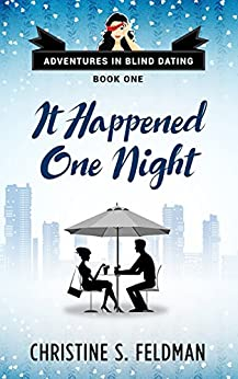 It Happened One Night: (Adventures in Blind Dating Book One) (English Edition) di [Feldman, Christine S.]
