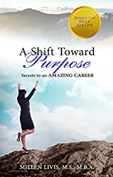 A Shift Toward Purpose: Secrets to an Amazing Career (Dare to Change Life Book 1)