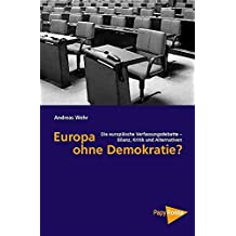 Europa ohne Demokratie? Die europäische Verfassungsdebatte - Bilanz, Kritik und Alternativen