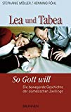 Lea und Tabea - So Gott will. Die bewegende Geschichte der siamesischen Zwillinge