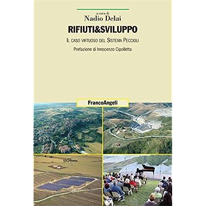 Rifiuti & Sviluppo. Il Caso Virtuoso Del Sistema Peccioli (Uomo, Ambiente, Sviluppo Vol. 38)