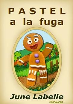 PASTEL A LA FUGA. Cuento infantil ilustrado. Con moraleja y divertido juego de preguntas.: (Cuentos Infantiles) de [LABELLE, JUNE]