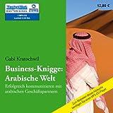 Business-Knigge: Arabische Welt: Erfolgreich kommunizieren mit arabischen Geschäftspartnern