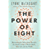 The Power of Eight: Harnessing the Miraculous Energies of a Small Group to Heal Others, Your Life and the World