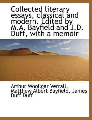 Collected literary essays, classical and modern. Edited by M.A. Bayfield and J.D. Duff, with a memoi