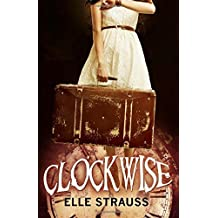 Clockwise: (A young adult time travel novel): Volume 1 (The Clockwise Collection) by Elle Strauss (2015-03-31)