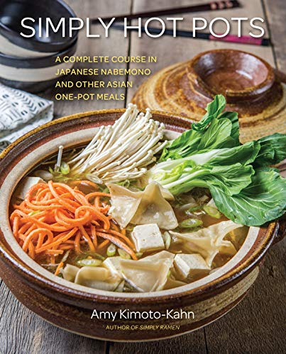 Simply Hot Pots: A Complete Course in Japanese Nabemono and Other Asian One-Pot Meals (Mits Pot Hot)