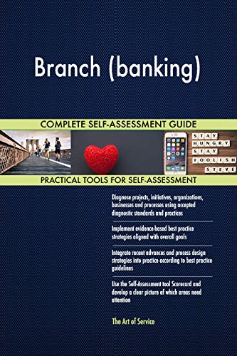 Branch (banking) All-Inclusive Self-Assessment - More than 720 Success Criteria, Instant Visual Insights, Comprehensive Spreadsheet Dashboard, Auto-Prioritized for Quick Results