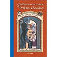 Tout Commence Mal / the Bad Beginning (Les Desastreuses Aventures Des Orphelins Baudelaire / a Series of Unfortunate Events) (French Edition) by Lemony Snicket (2002-07-02)