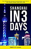 Shanghai in 3 Days: The Definitive Tourist Guide Book That Helps You Travel Smart and Save Time