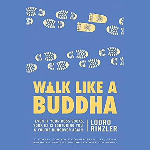Walk like a Buddha: Even If Your Boss Sucks, Your Ex Is Torturing You & You're Hungover Again