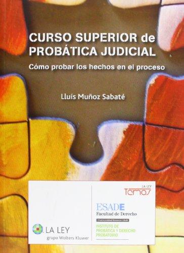 Curso superior de probática judicial: Cómo probar los hechos en el proceso (Temas La Ley) por Luis Muñoz Sabaté