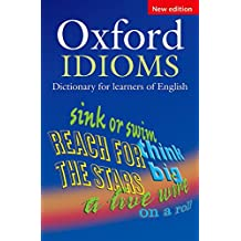 Oxford Idioms Dictionary for Learners of English (10,000+ Idioms) (ELT)