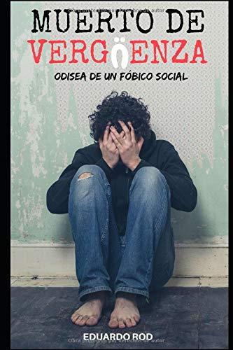 MUERTO DE VERGÜENZA: Odisea de un Fóbico Social por EDUARDO ROD