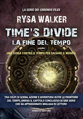 Time's Divide - La fine del tempo (Fanucci Editore) di [Rysa Walker]