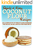Coconut Flour Recipes: An Alternative to Wheat Flour Cookbook for Celiac, Paleo, and Gluten Free Diets (Quick and Easy Series) (English Edition)