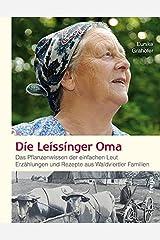 Die Leissinger Oma: Das Pflanzenwissen der einfachen Leut - Erzählungen und Rezepte aus Waldviertler Familien Gebundene Ausgabe