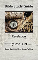 Bible Study Guide -- Revelation: Good Questions Have Small Groups Talking (Volume 16) by Josh Hunt (2015-03-06)