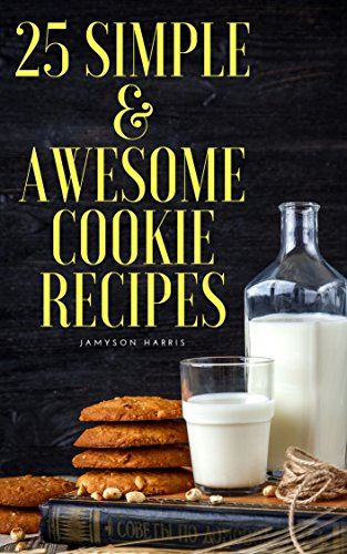 25 Simple & Awesome Cookie Recipes (English Edition)