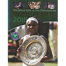 Wimbledon 2015: The Official Story of the Championships (Wimbledon the Championships)