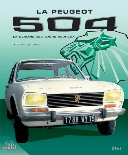 Peugeot 504 : La berline des jours heureux par Xavier Chauvin
