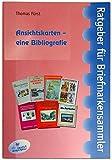 Ansichtskarten – eine Bibliografie: mit einer Literaturgeschichte der Philokartie (Ratgeber für Briefmarkensammler)