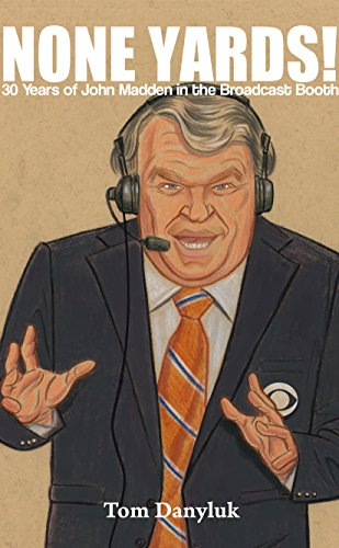 None Yards!: 30 Years of John Madden in the Broadcast Booth di Tom Danyluk