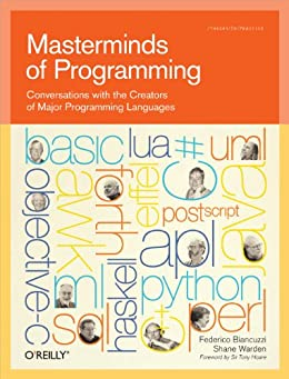 Masterminds of Programming: Conversations with the Creators of Major Programming Languages (Theory in Practice (O'Reilly)) by [Biancuzzi, Federico, Chromatic]