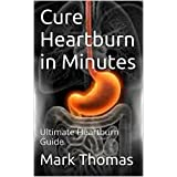 Heartburn: Heartburn No More: The Complete Guide to Get Heartburn Cured Naturally and Enjoy the Life Heartburn Free (Heartburn, Heartburn Cured,Heartburn ... Cured, Heartburn No More) (English Edition)