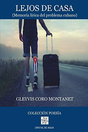 Lejos de Casa: (Memoria lirica del problema cubano)